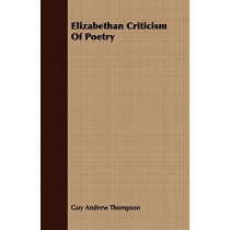 Elizabethan Criticism Of Poetry by Guy Andrew Thompson, 9781408661673