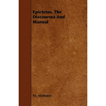 Epictetus. The Discourses And Manual by P.E. Matheson, 9781408668870