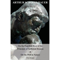 On The Fourfold Root Of The Principle Of Sufficient Reason, And On The Will In Nature; Two Essays. Translated By Mme. Karl Hillebrand by Arthur Schopenhauer, 9781408689721