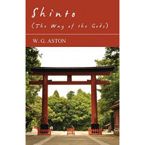 Shinto (The Way Of The Gods) by W. G. Aston, 9781408692295