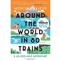 Around the World in 80 Trains by Monisha Rajesh, 9781408869772