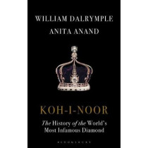 Koh-I-Noor: The History of the World's Most Infamous Diamond by William Dalrymple, 9781408888827