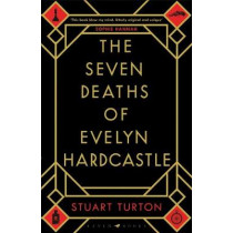 The Seven Deaths of Evelyn Hardcastle: The Sunday Times Bestseller and Winner of the Costa First Novel Award by Stuart Turton, 9781408889510