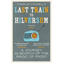 Last Train to Hilversum by Charlie Connelly, 9781408890004