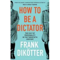How to Be a Dictator by Frank Dikoetter, 9781408891629