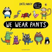 We Wear Pants by Katie Abey, 9781408893609