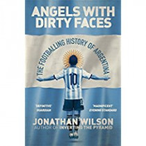 Angels With Dirty Faces: The Footballing History of Argentina by Jonathan Wilson, 9781409126942