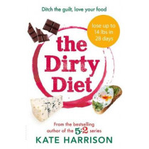 The Dirty Diet: Ditch the guilt, love your food by Kate Harrison, 9781409171287