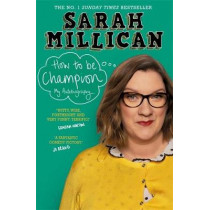 How to be Champion: The No.1 Sunday Times Bestselling Autobiography by Sarah Millican, 9781409174325