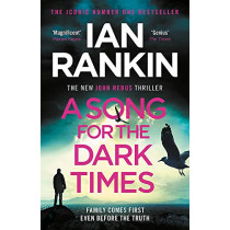 A Song for the Dark Times: The Brand New Must-Read Rebus Thriller by Ian Rankin, 9781409176992