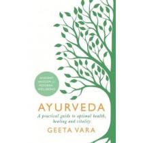 Ayurveda: Ancient wisdom for modern wellbeing by Geeta Vara, 9781409177937