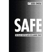 Safe: On Black British Men Reclaiming Space by Derek Owusu, 9781409182634