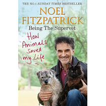 How Animals Saved My Life: Being the Supervet by Professor Noel Fitzpatrick, 9781409183815