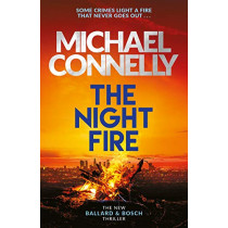 The Night Fire: The Brand New Ballard and Bosch Thriller by Michael Connelly, 9781409186045