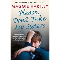 Please Don't Take My Sisters: The heartbreaking true story of a young boy terrified of losing the only family he has left by Maggie Hartley, 9781409188995