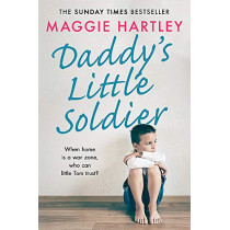 Daddy's Little Soldier: When home is a war zone, who can little Tom trust? by Maggie Hartley, 9781409189022