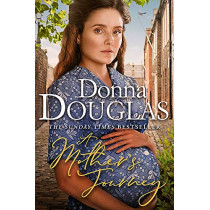 A Mother's Journey: Book 1 in the Yorkshire Blitz Trilogy by Donna Douglas, 9781409190899