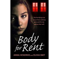 Body for Rent: The terrifying true story of two ordinary girls sold for sex against their will by Olivia Smit, 9781409192749