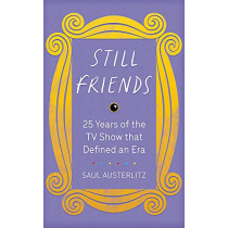 Still Friends: 25 Years of the TV Show That Defined an Era by Saul Austerlitz, 9781409193906