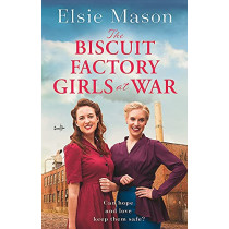 The Biscuit Factory Girls at War: A new uplifting saga about war, family and friendship to warm your heart this spring by Elsie Mason, 9781409196501