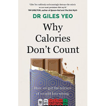 Why Calories Don't Count: How we got the science of weight loss wrong by Dr Giles Yeo, 9781409199724