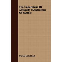 The Copernicus of Antiquity (Aristarchus of Samos) by Thomas Little Heath, 9781409701248