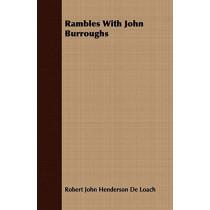 Rambles with John Burroughs by Robert John Henderson De Loach, 9781409707110