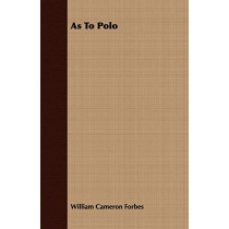As To Polo by William Cameron Forbes, 9781409727200