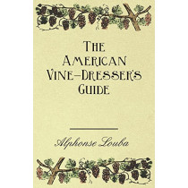 The American Vine-Dresser's Guide by Alphonse Loubat, 9781409779476
