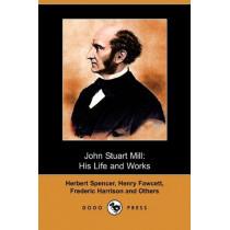 John Stuart Mill: His Life and Works, Twelve Sketches (Dodo Press) by Herbert Spencer, 9781409948391