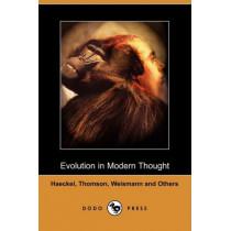 Evolution in Modern Thought (Dodo Press) by Ernst Heinrich Philip Haeckel, 9781409951469