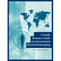 A Family Resource Guide on International Parental Kidnapping by U S Department of Justice, 9781410108142