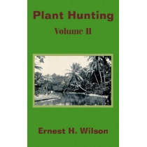 Plant Hunting (Volume II) by Ernest Henry Wilson, 9781410201539