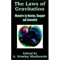 The Laws of Gravitation: Memoirs by Newton, Bouguer and Cavendish by Sir Isaac Newton, 9781410202543