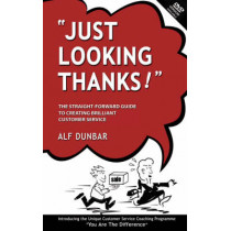 Just Looking Thanks!: The Straight-forward Guide to Creating Brilliant Customer Service by Alf Dunbar, 9781412094139