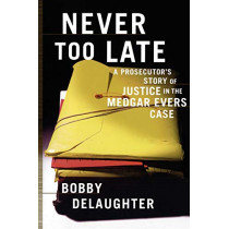 Never Too Late: A Prosecutor's Story of Justice in the Medgar Evars Case by Bobby DeLaughter, 9781416575160