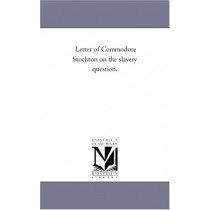 Letter of Commodore Stockton on the Slavery Question. by Robert Field Stockton, 9781418192037