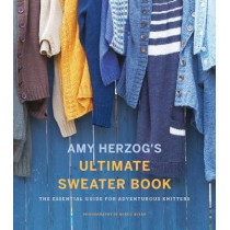Amy Herzog's Sweater Sourcebook:: The Ultimate Guide for Adventurous Knitters by Amy Herzog, 9781419726705