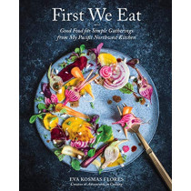 First We Eat: Good Food for Simple Gatherings from My Pacific Northwest Kitchen by Phoebe Howard, 9781419728969