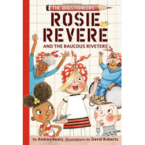 Rosie Revere and the Raucous Riveters by Andrea Beaty, 9781419733604