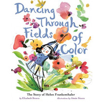 Dancing Through Fields of Color: The Story of Helen Frankenthaler by Elizabeth Brown, 9781419734106