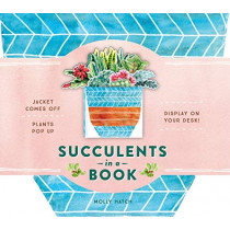 Succulents in a Book (UpLifting Editions): Jacket Comes Off. Plants Pop Up. Display on Your Desk! by Molly Hatch, 9781419737510