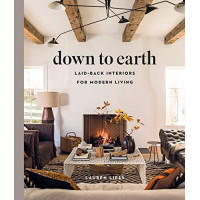 Down to Earth: Laid-back Interiors for Modern Living by Lauren Liess, 9781419738197