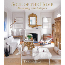 Soul of the Home: Designing with Antiques: Designing with Antiques by Tara Shaw, 9781419742958