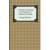 A Treatise Concerning the Principles of Human Knowledge by George Berkeley, 9781420926989