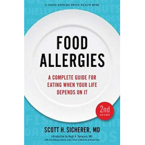 Food Allergies: A Complete Guide for Eating When Your Life Depends on It by Scott H. Sicherer, 9781421423371