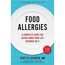 Food Allergies: A Complete Guide for Eating When Your Life Depends on It by Scott H. Sicherer, 9781421423388