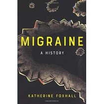 Migraine: A History by Katherine Foxhall, 9781421429489