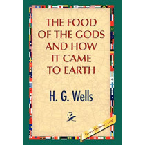 The Food of the Gods and How It Came to Earth by H G Wells, 9781421889405
