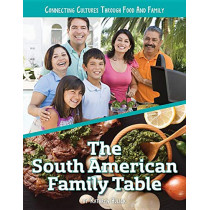 The South American Family Table by Kathryn Hulick, 9781422240519